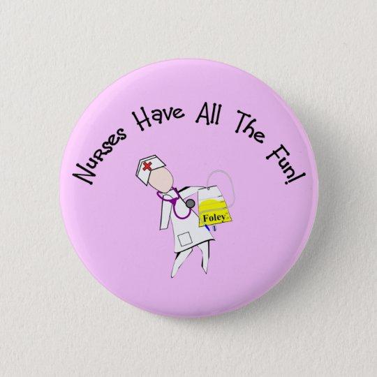 Nurses Have All The Fun!  Nurse Gifts 6 Cm Round Badge