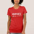 Nurses make it better t shirts