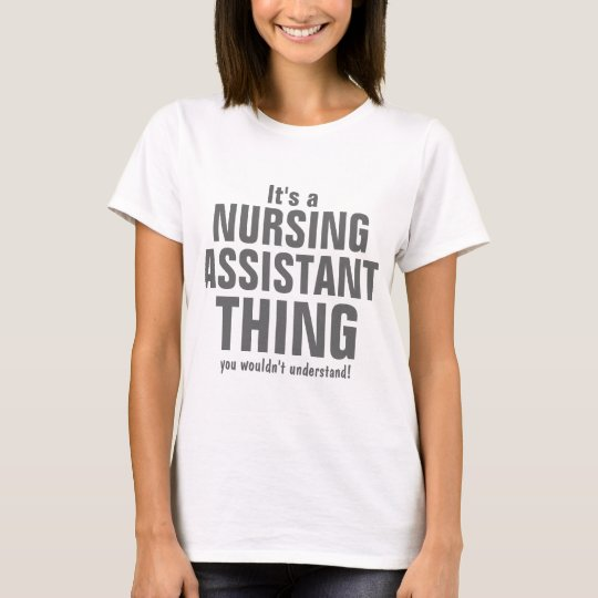Nursing Assistant thing you wouldn't understand T-Shirt