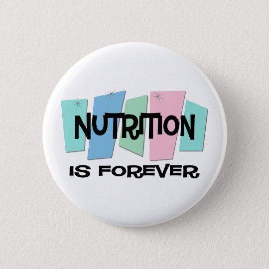 Nutrition Is Forever 6 Cm Round Badge