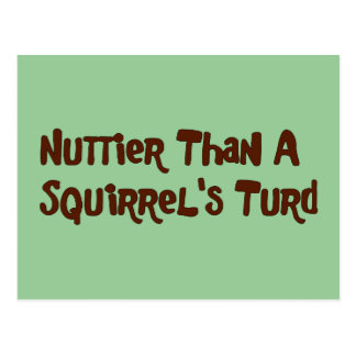 Nuttier Than A Squirrel's Turd Gifts and Apparel Postcard