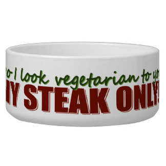 NY Steak only!! Your Pet Bowl