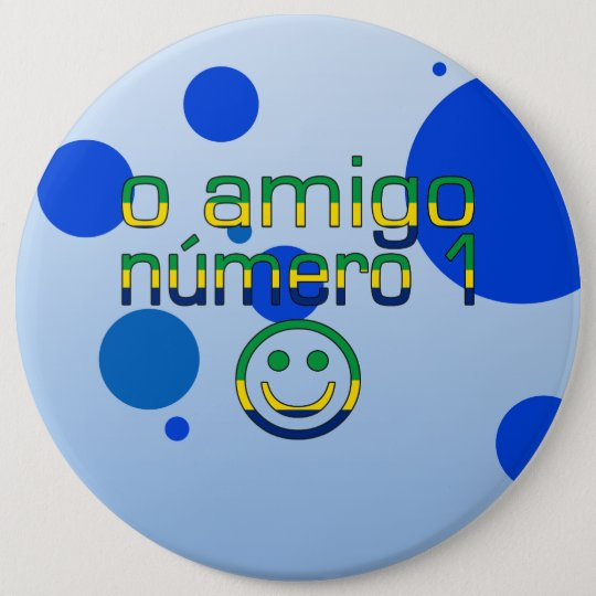 O Amigo Número 1 in Brazilian Flag Colours 6 Cm Round Badge
