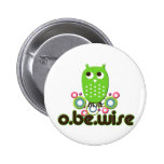 O Be Wise Pinback Button