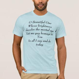 O Beautiful One Whose brightness dazzles... T-Shirt
