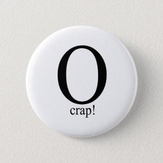 O crap 6 cm round badge