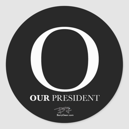 """O - Our President"" Round Sticker"
