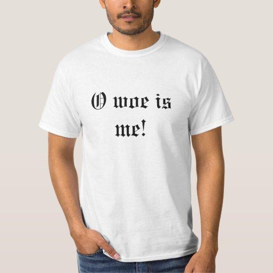 O woe is me! T-Shirt