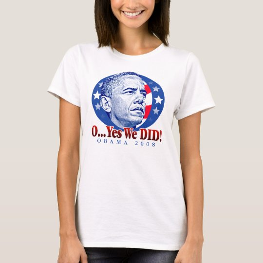 O...Yes We DID! T-Shirt