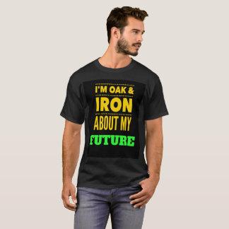OAK AND IRON ABOUT MY FUTURE T-Shirt