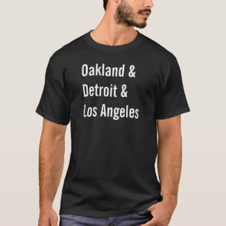Oakland & Detroit & Los Angeles T-Shirt