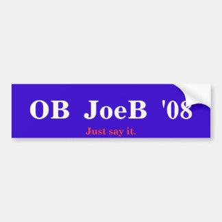 OB  JoeB  '08, Just say it. Bumper Sticker