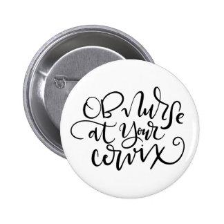 OB Nurse at Your Cervix, Hand Lettered 6 Cm Round Badge
