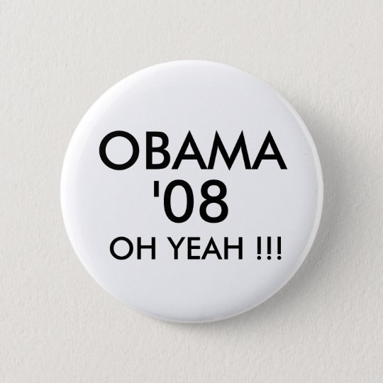 OBAMA, '08, OH YEAH !!! - Customised 6 Cm Round Badge