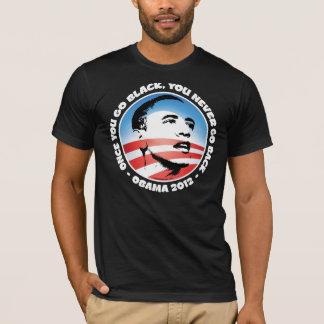 Obama 2012 - Once You Go Black, You Never Go Back T-Shirt