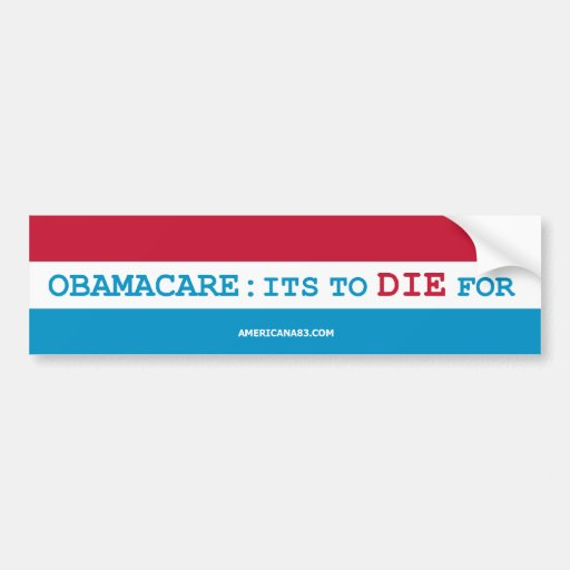 Obama 2012 (parody) ObamaCare: Its to DIE for Bumper Stickers