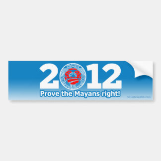 Obama 2012 (parody) Prove the Mayans right! Bumper Sticker