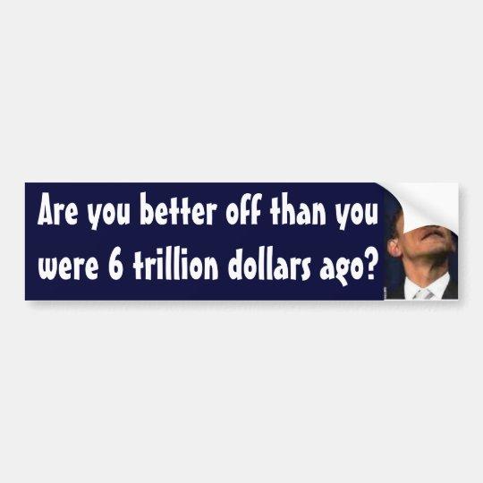 Obama - 6 trillion dollars ago bumper sticker