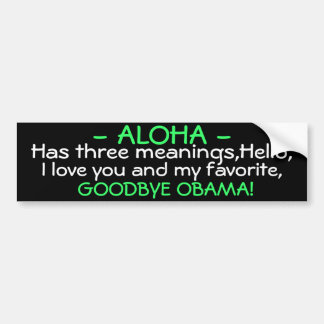 OBAMA -ALOHA - HAS THREE MEANINGS,HELLO,I LOVE YOU BUMPER STICKER