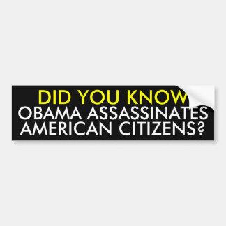 OBAMA ASSASSINATES, AMERICAN CITIZENS?, DID YOU... BUMPER STICKER