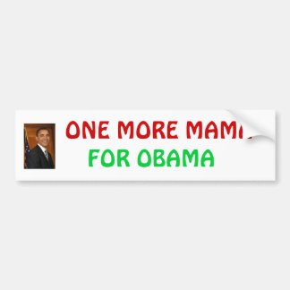 obama_barack, FOR OBAMA, ONE MORE MAMA Bumper Sticker
