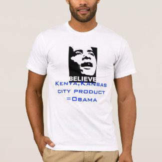 Obama BELIEVE, Kenya,Kansas city product  =Obama T-Shirt