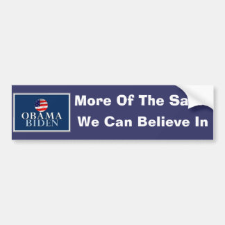 OBAMA BIDEN, More Of The Same, We Can Believe In Bumper Sticker