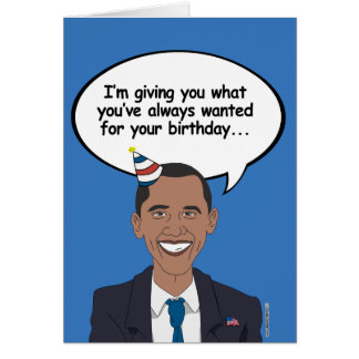 Obama Birthday Card - I'm giving you what you've a