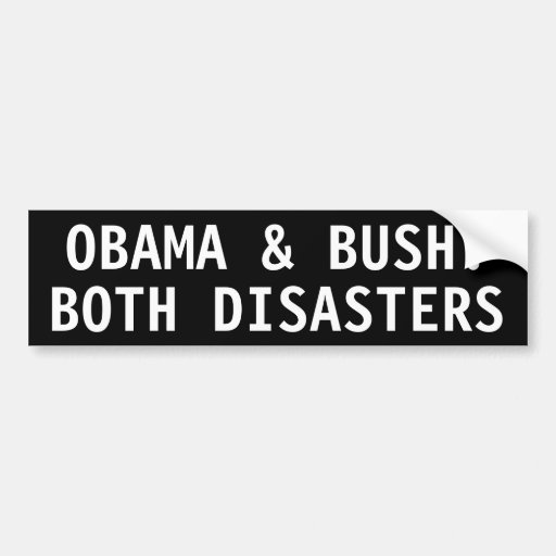 Obama & Bush: both disasters Bumper Stickers