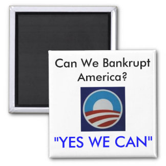 "Obama, Can We Bankrupt America?, ""YES WE CAN"" Square Magnet"