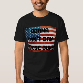 Obama Can't Ban These Guns Tshirt