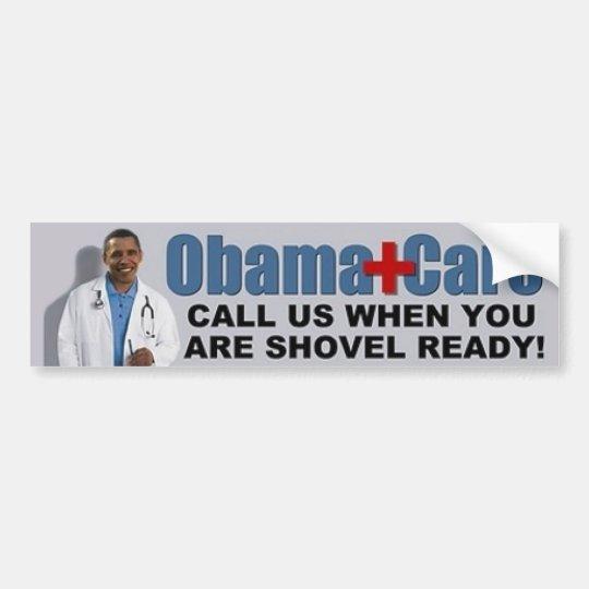 Obama Care Call Us When You Are Shovel Ready Bumper Sticker