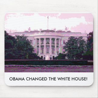 OBAMA CHANGED THE WHITE HOUSE! MOUSEPAD