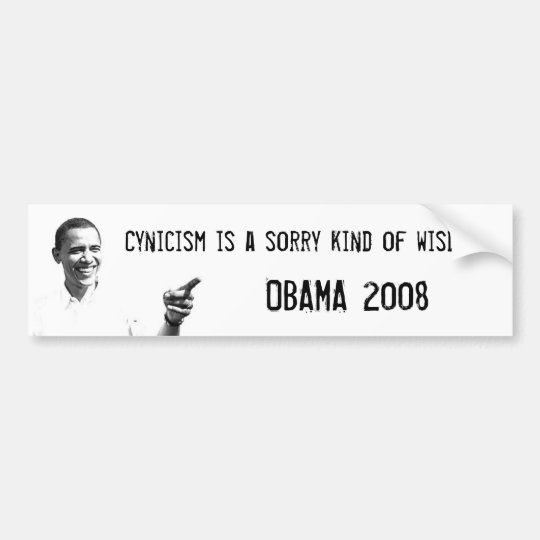 Obama, cynicism is not wisdom! bumper sticker