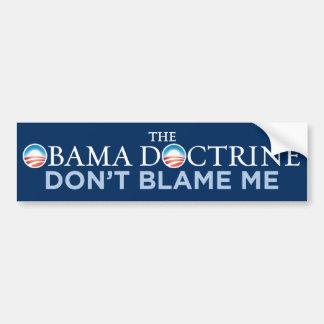Obama Doctrine - Don't Blame Me Bumper Sticker Car Bumper Sticker