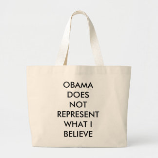OBAMA DOES NOT REPRESENT WHAT I BELIEVE LARGE TOTE BAG