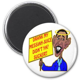 Obama: Drank My Messiah-Juice Didn't Ya? Sucker!! 6 Cm Round Magnet