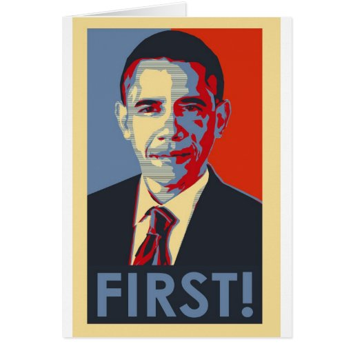 "Obama ""FIRST!"" Greeting Card"