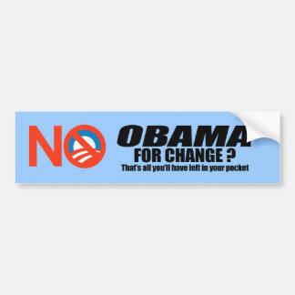 Obama for change - thats all youll have left bumper sticker