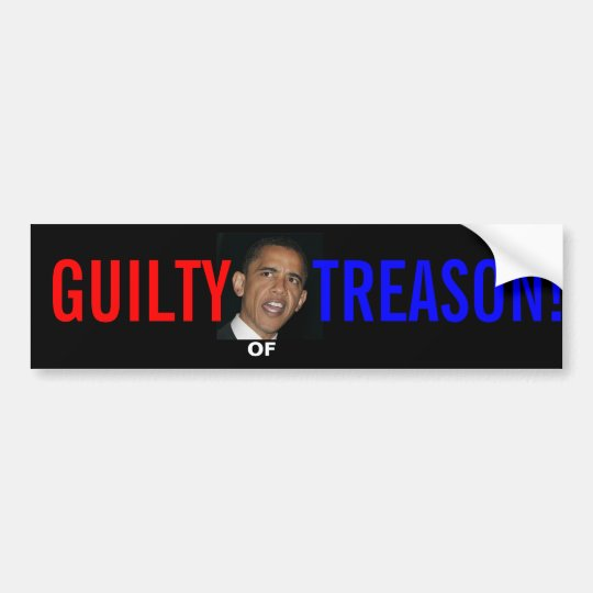 OBAMA GUILTY OF TREASON BUMPER STICKER