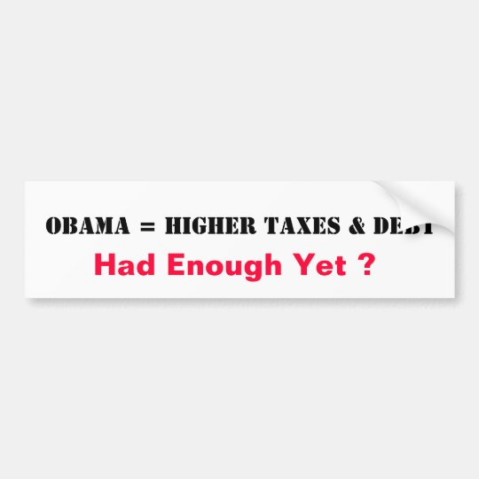 Obama = Higher Taxes & Debt Bumper Sticker