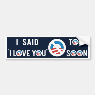 "Obama I said ""I Love You"" Too Soon Bumper Sticker"