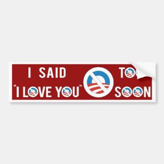 "Obama I said ""I Love You"" Too Soon Car Bumper Sticker"