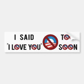 Obama I said I Love You Too Soon Bumper Sticker
