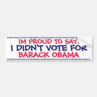 OBAMA - IM PROUD TO SAY I DIDN T VOTE FOR BARACK BUMPER STICKER