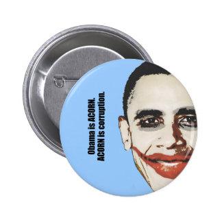 Obama is ACORN. ACORN is corruption 6 Cm Round Badge