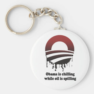 OBAMA IS CHILLING WHILE OIL IS SPILLING BASIC ROUND BUTTON KEY RING