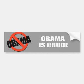 OBAMA IS CRUDE BUMPER STICKERS