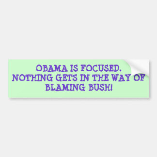 OBAMA IS FOCUSED.NOTHING GETS IN THE WAY OF DAI... BUMPER STICKER