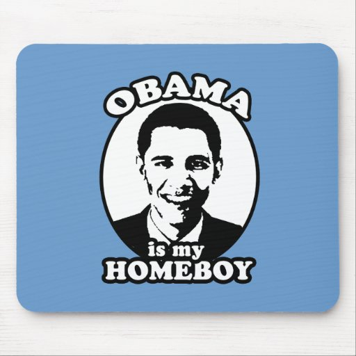 Obama is my homeboy mouse pads